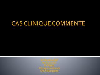 CAS CLINIQUE COMMENTE