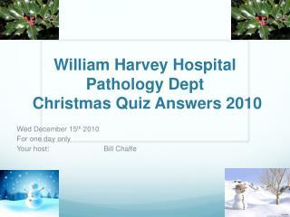 William Harvey Hospital Pathology Dept  Christmas Quiz Answers 2010