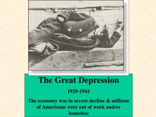 The Great Depression 1929-1941 The economy was in severe decline  millions of Americans were out of work and
