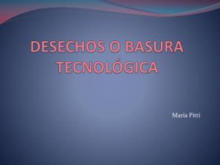 DESECHOS O BASURA TECNOLÓGICA