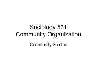 Sociology 531 Community Organization