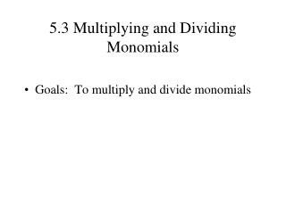 5.3 Multiplying and Dividing Monomials