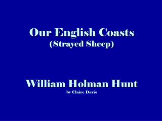 Our English Coasts (Strayed Sheep) William Holman Hunt by Claire Davis