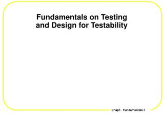 Fundamentals on Testing and Design for Testability