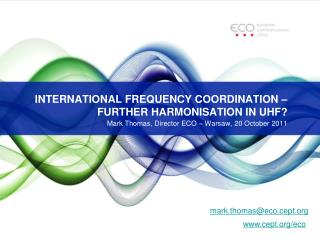 INTERNATIONAL FREQUENCY COORDINATION   FURTHER HARMONISATION IN UHF