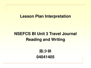 Lesson Plan Interpretation NSEFCS BI Unit 3 Travel Journal Reading and Writing 陈少林 04041405