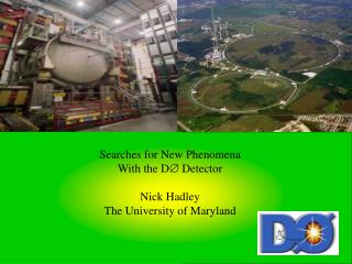Searches for New Phenomena With the D  Detector Nick Hadley The University of Maryland
