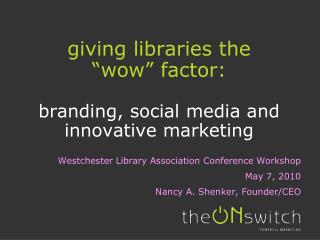 "giving libraries the  ""wow"" factor: branding, social media and innovative marketing"