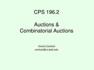 CPS 196.2 Auctions &  Combinatorial Auctions