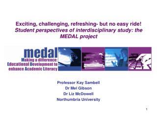 Professor Kay Sambell Dr Mel Gibson Dr Liz McDowell Northumbria University