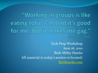 Working in groups is like eating tofu.  I m told it s good for me, but it makes me gag.   Rothwell, 2010
