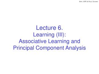 Lecture 6. Learning (III): Associative Learning and Principal Component Analysis