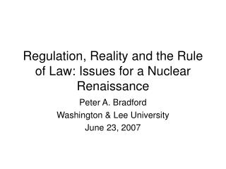 Regulation, Reality and the Rule of Law: Issues for a Nuclear Renaissance