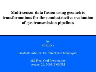 by PJ Kulick Graduate Advisor: Dr. Shreekanth Mandayam MS Final Oral Presentation