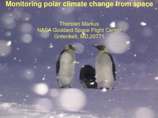 Monitoring polar climate change from space Thorsten Markus NASA Goddard Space Flight Center