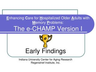 Early Findings Indiana University Center for Aging Research Regenstrief Institute, Inc.