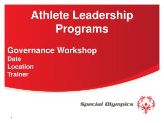 Athlete Leadership Programs Governance Workshop  Date Location Trainer