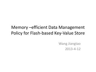 Memory –efficient Data Management Policy for Flash-based Key-Value Store