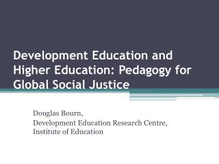Development Education and Higher Education: Pedagogy for Global Social Justice