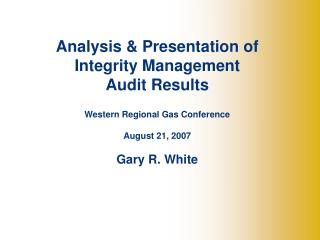 Analysis & Presentation of Integrity Management  Audit Results Western Regional Gas Conference