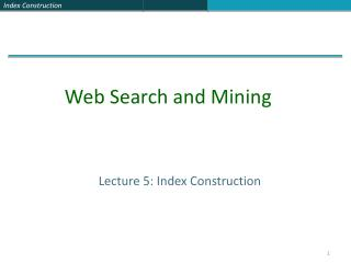 Lecture 5: Index Construction