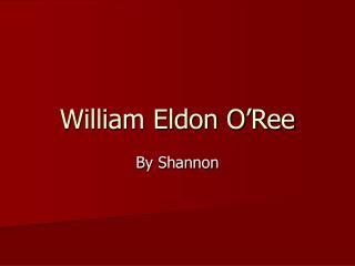 William Eldon O�Ree
