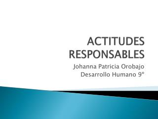ACTITUDES RESPONSABLES