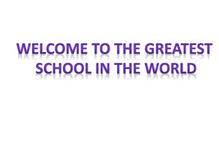 Welcome to the greatest  School in the world