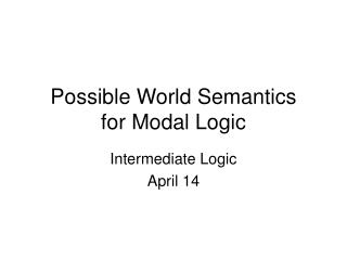 Possible World Semantics  for Modal Logic