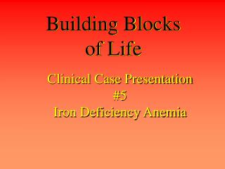Clinical Case Presentation #5 Iron Deficiency Anemia