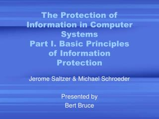 Jerome Saltzer & Michael Schroeder Presented by Bert Bruce