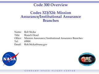 Code 300 Overview Codes 323/324: Mission Assurance/Institutional Assurance Branches