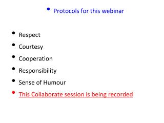 Protocols for this webinar Respect Courtesy Cooperation Responsibility Sense of Humour