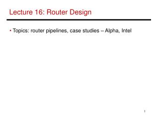 Lecture 16: Router Design