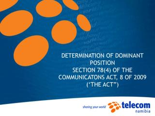 "DETERMINATION OF DOMINANT POSITION  SECTION 78(4) OF THE COMMUNICATONS ACT, 8 OF 2009 ('THE ACT"")"