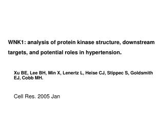 Xu BE, Lee BH, Min X, Lenertz L, Heise CJ, Stippec S, Goldsmith EJ, Cobb MH. Cell Res. 2005 Jan