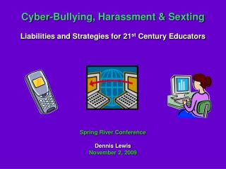Cyber-Bullying, Harassment & Sexting Liabilities and Strategies for 21 st  Century Educators