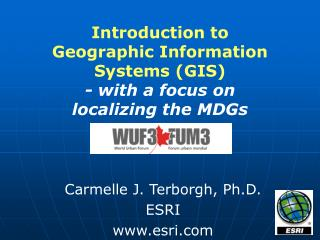 Introduction to  Geographic Information Systems (GIS) - with a focus on  localizing the MDGs