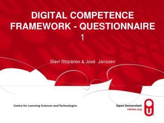 DIGITAL COMPETENCE FRAMEWORK - QUESTIONNAIRE 1 Slavi Stoyanov &  José Janssen
