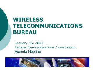 WIRELESS TELECOMMUNICATIONS BUREAU