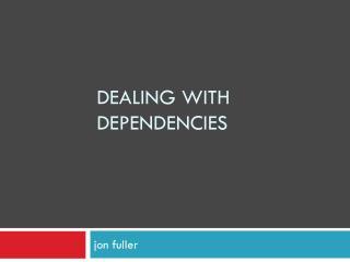 Dealing with dependencies