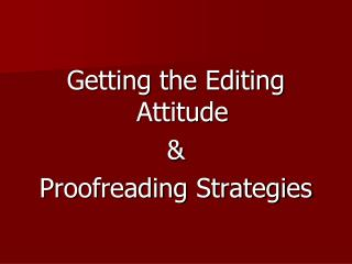 Getting the Editing Attitude & Proofreading Strategies