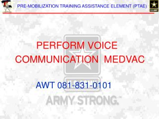 PERFORM VOICE      COMMUNICATION  MEDVAC AWT 081-831-0101