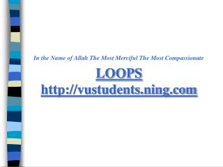 In the Name of Allah The Most Merciful The Most Compassionate LOOPS vustudents.ning
