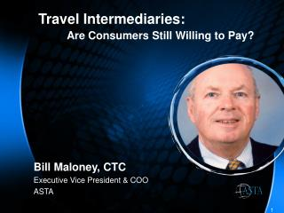 Bill Maloney, CTC Executive Vice President & COO ASTA