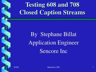 Testing 608 and 708  Closed Caption Streams