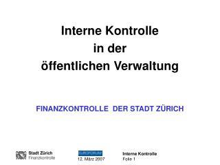 Interne Kontrolle  in der  öffentlichen Verwaltung FINANZKONTROLLE  DER STADT ZÜRICH