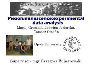 Piezoluminescence:experimental data analysis Maciej Grzesiak, Jadwiga Jeziorska,  Tomasz Ostafin