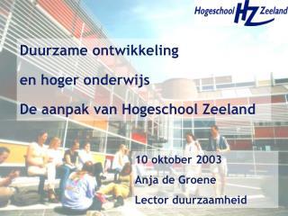 Duurzame ontwikkeling  en hoger onderwijs De aanpak van Hogeschool Zeeland