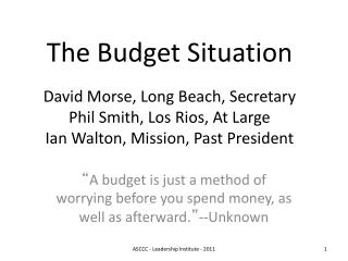 """ A budget is just a method of worrying before you spend money, as well as afterward. "" --Unknown"